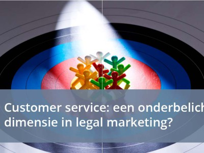 customer service - een onderbelichte dimensie in legal marketing